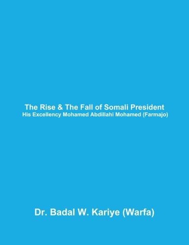 The Rise & The Fall of Somali President His Excellency Mohamed Abdillahi Mohamed (Farmajo)