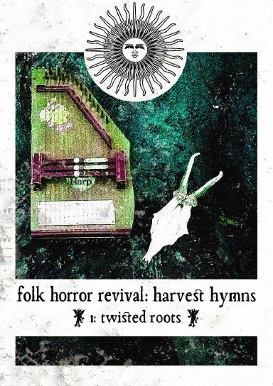 Folk Horror Revival: Harvest Hymns. Volume I- Twisted Roots