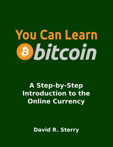 You Can Learn Bitcoin: A Step-by-Step Introduction to the Online Cryptocurrency