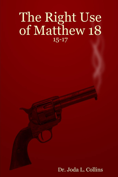 The Right Use Of Matthew 18 15 17