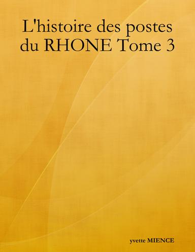 L'histoire des postes du RHONE Tome 3