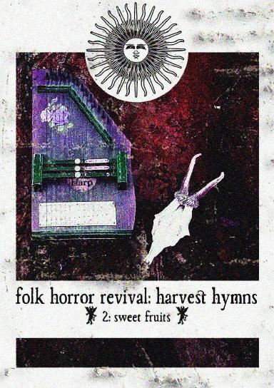 Folk Horror Revival: Harvest Hymns. Volume II - Sweet Fruits