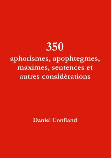 Receuil de 350 aphorismes, apophtegmes, maximes, sentences et autres considérations par Daniel Confland