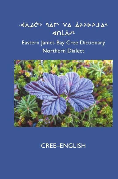 East Cree (Northern) Dictionary: CREE-ENGLISH