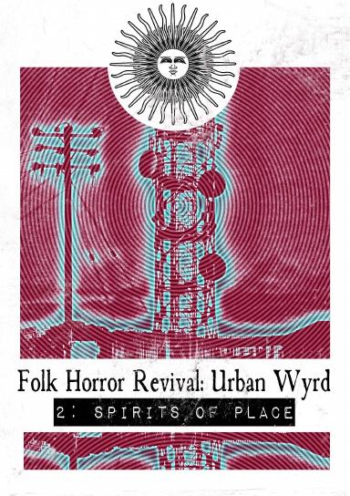Folk Horror Revival: Urban Wyrd -2. Spirits of  Place