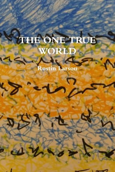 THE ONE TRUE WORLD