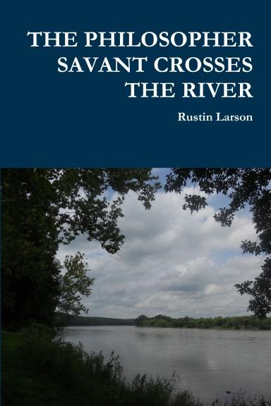 THE PHILOSOPHER SAVANT CROSSES THE RIVER