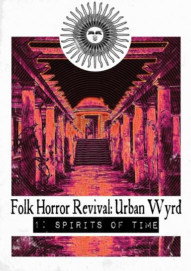 Folk Horror Revival: Urban Wyrd -1. Spirits of Time