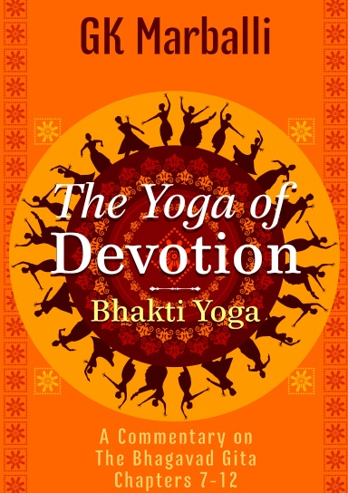 The Yoga Of Devotion Bhakti Yoga A Commentary On The Bhagavad Gita Chapters 7 12