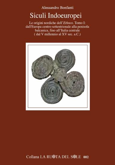 Siculi Indoeuropei - Le origini nordiche dell'Ethnos, Tomo I