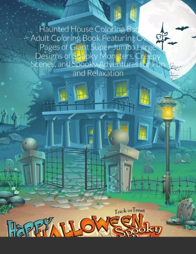 Haunted House Coloring Book An Adult Coloring Book Featuring Over 30 Pages Of Giant Super Jumbo
