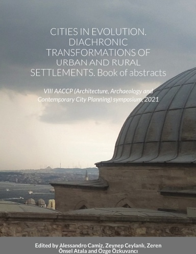 CITIES IN EVOLUTION. DIACHRONIC TRANSFORMATIONS OF URBAN AND RURAL SETTLEMENTS. Book of abstracts